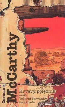 Cormac McCarthy: Krvavý poledník aneb Večerní červánky na západě cena od 151 Kč