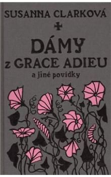 Susanna Clarke: Dámy z Grace Adieu a jiné povídky cena od 190 Kč