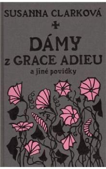 Susanna Mary Clarke: Dámy z Grace Adieu cena od 203 Kč