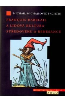 Michail Michajlovič Bachtin: Francois Rabelais a lidová kultura středověku a renesance cena od 67 Kč