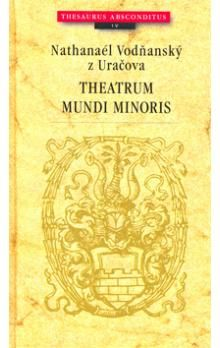Nathanaél Vodňanský: Theatrum mundi minoris cena od 180 Kč