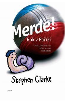Stephen Clarke: Merde! Rok v Paříži (1) cena od 0 Kč