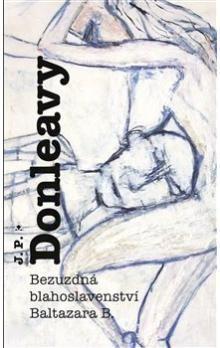 James Patrick Donleavy: Bezuzdná blahoslavenství Baltazara B. cena od 234 Kč