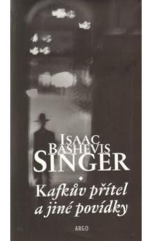 Isaac Bashevis Singer: Kafkův přítel a jiné povídky cena od 205 Kč