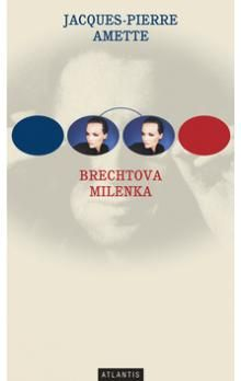 Jacques-Pierre Amette: Brechtova milenka cena od 163 Kč