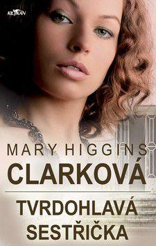 Mary Higgins Clark: Tvrdohlavá sestřička cena od 210 Kč