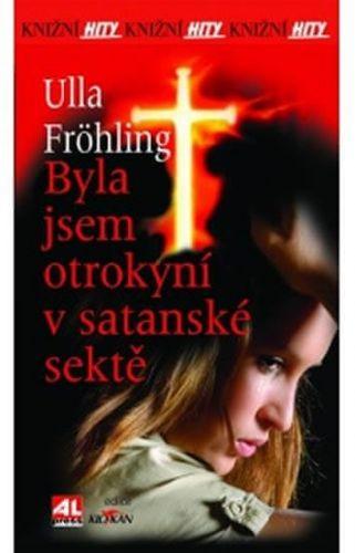 Fröhling Ulla: Byla jsem otrokyní v satanské sektě cena od 188 Kč