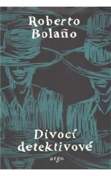 Roberto Bolaño: Divocí detektivové cena od 274 Kč