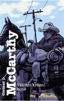 Cormac McCarthy: Všichni krásní koně cena od 205 Kč