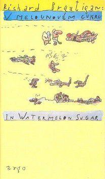 Richard Brautigan: V melounovém cukru/In Watermelon Sugar cena od 164 Kč
