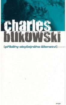 Charles Bukowski: Příběhy obyčejného šílenství cena od 177 Kč