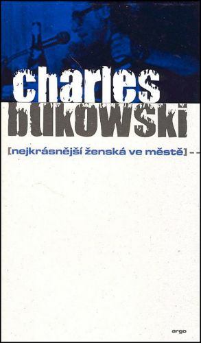 Charles Bukowski: Nejkrásnější ženská ve městě cena od 174 Kč