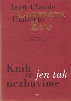Umberto Eco, Jean-Claude Carriere: Knih se jen tak nezbavíme cena od 205 Kč
