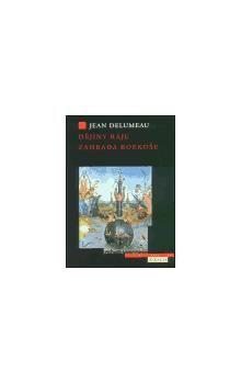 Jean Delumeau: Dějiny ráje Zahrada rozkoše cena od 192 Kč