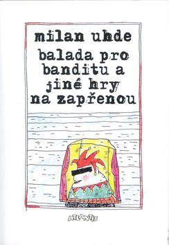 Milan Uhde: Balada pro banditu cena od 118 Kč