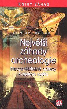 Reinhard Habeck: Největší záhady archeologie cena od 214 Kč