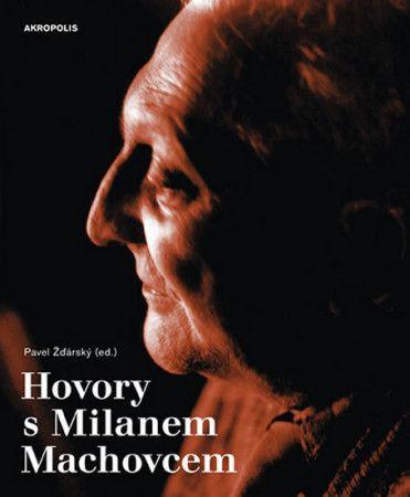 Pavel Žďárský, Milan Machovec: Hovory s Milanem Machovcem cena od 155 Kč