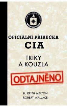 Keith Melton, Robert Wallace: Oficiální příručka CIA - Triky a kouzla cena od 186 Kč