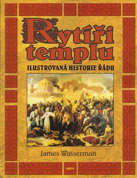 James Wasserman: Rytíři templu - Ilustrovaná historie řádu cena od 344 Kč