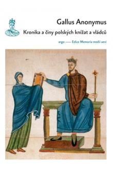 Gallus Anonymus: Kronika a činy polských knížat a vládců cena od 183 Kč