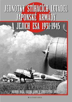 Ikuhiko Hata, Yasuho Izawa, Christopher Shores: Jednotky stíhacích letadel japonské armády a jejich esa 1931-1945 cena od 343 Kč
