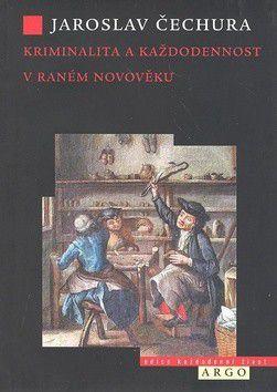 Jaroslav Čechura: Kriminalita a každodennost v raném novověku cena od 0 Kč