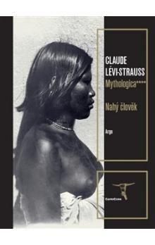 Claude Lévi-Strauss, Helena Beguivinová: Mythologica 4 Nahý člověk cena od 274 Kč