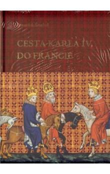 František Šmahel: Cesta Karla IV. do Francie cena od 895 Kč