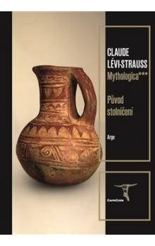 Claude Lévi-Strauss: Mythologica 3 Původ stolničení cena od 309 Kč