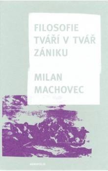 Milan Machovec: Filosofie - Tváří v tvář zániku cena od 222 Kč