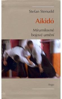 Stefan Stenudd: Aikido, mírumilovné bojové umění cena od 170 Kč
