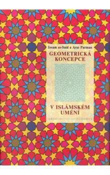 I. El-Sait, A. Parman: Geometrická koncepce v islámském umění cena od 411 Kč