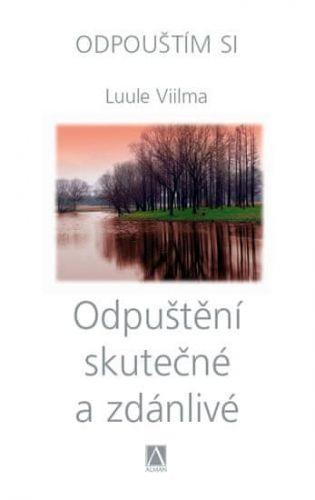 Luule Viilma: Odpuštění skutečné a zdánlivé - Odpouštím si cena od 186 Kč