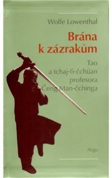 Wolfe Lowenthal: Brána k zázrakům - Tao a tchaj-ti-čchüan profesora Čeng Man-čchinga cena od 156 Kč