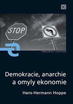 Hans-Hermann Hoppe: Demokracie, anarchie a omyly ekonomie cena od 219 Kč