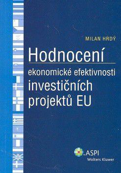 Milan Hrdý: Hodnocení ekonomické efektivnosti investičních projektů EU cena od 286 Kč