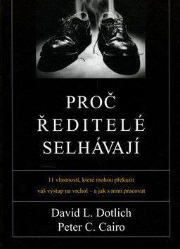 David Dotlich, Peter Cairo: Proč ředitelé selhávají cena od 191 Kč