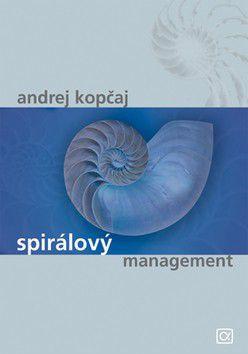 Andrej Kopčaj: Spirálový management cena od 0 Kč