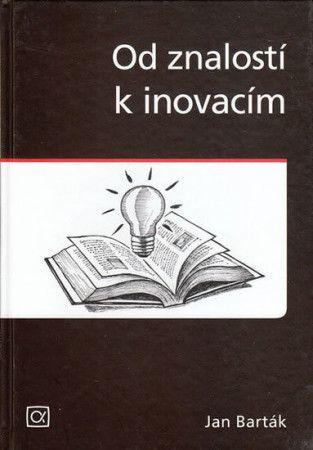 Jan Barták: Od znalostí k inovacím cena od 224 Kč