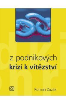 Roman Zuzák: Z podnikových krizí k vítězství cena od 187 Kč