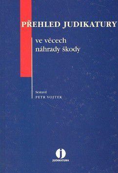 Petr Vojtek: Přehled judikatury ve věcech náhrady škody cena od 688 Kč