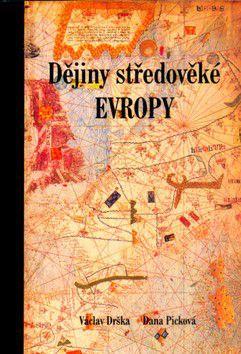 Václav Drška, Dana Picková: Dějiny středověké Evropy cena od 215 Kč