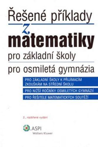 Iveta Schulzová, Ján Kováčik: Řešené příklady z matematiky pro základní školy, pro osmiletá gymnázia cena od 0 Kč