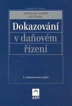 Jaroslav Kobík; Jiří Šperl: Dokazování v daňovém řízení cena od 0 Kč