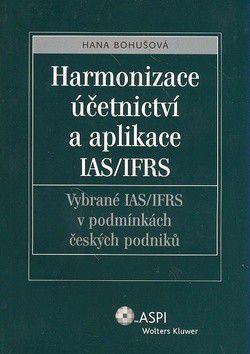 Hana Bohušová: Harmonizace účetnictví a aplikace IAS/IFRS cena od 336 Kč