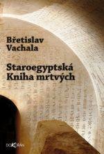 Břetislav Vachala: Staroegyptská kniha mrtvých cena od 0 Kč