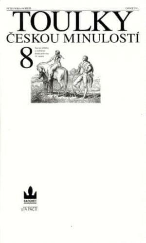 Hora Petr: Toulky českou minulostí 8 - Slavné příběhy a osobnosti druhé poloviny 19. století cena od 271 Kč