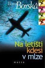 Ilona Borská: Na letišti kdesi v mlze - Ilona Borská cena od 189 Kč