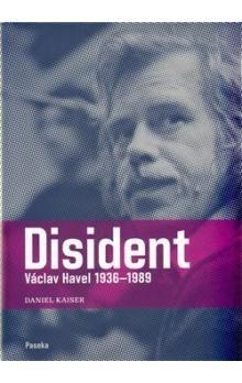Daniel Kaiser: Disident Václav Havel 1936-1989 cena od 149 Kč