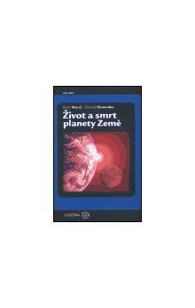 Donald Brownlee, D. Peter Ward: Život a smrt planety Země cena od 226 Kč